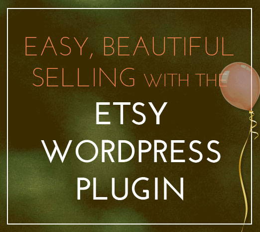 Easy, Beautiful Selling with the Etsy WordPress Plugin